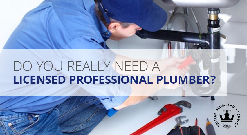 Do You Really Need A Licensed Professional Plumber in London, ON? | Triton Plumbing + Service